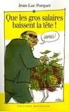 Jean-Luc Porquet - Que les gros salaires baissent la tête !.