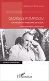 Jean-Luc Pouliquen - Georges Pompidou - Un président passionné de poésie.