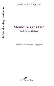 Jean-Luc Pouliquen - Mémoire sans tain - Poésies 1982 - 2002.