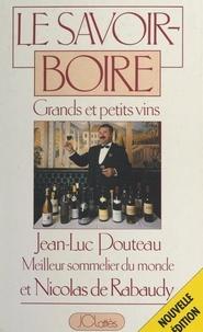 Jean-Luc Pouteau et Nicolas de Rabaudy - Le savoir-boire.