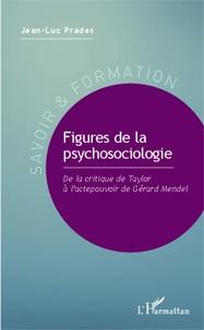 Jean-Luc Prades - Figures de la psychosociologie - De la critique de Taylor à l'actepouvoir de Gérard Mendel.