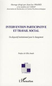 Jean-Luc Prades - Intervention participative et travail social - Un dispositif institutionnel pour le changement.