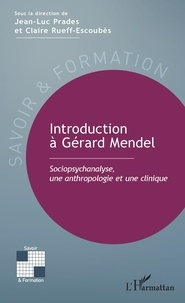 Jean-Luc Prades et Claire Rueff-Escoubès - Introduction à Gérard Mendel - Sociopsychanalyse, une anthropologie et une clinique.