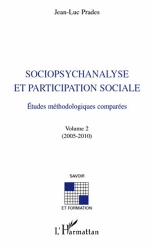 Jean-Luc Prades - Sociopsychanalyse et participation sociale - Etudes méthodologiques comparées volume 2 (2005-2010).