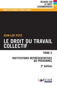Jean-Luc Putz - Droit du travail collectif - Tome 2, Institutions représentatives du personnel.
