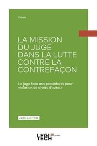 Jean-Luc Putz - La mission du juge dans la lutte contre la contrefaçon - Le juge face aux procédures pour violation de droits d'auteur.