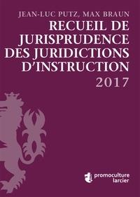 Jean-Luc Putz et Max Braun - Recueil de jurisprudence des juridictions d'instruction.