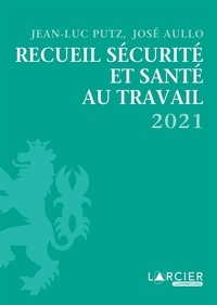 Jean-Luc Putz et José Aullo - Recueil Sécurité et santé au travail 2021.