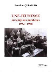 Jean-Luc Quémard - Une jeunesse au temps des mirabelles (1952 - 1968).