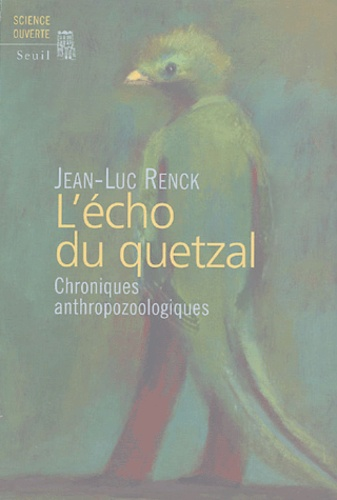 Jean-Luc Renck - L'écho du Quetzal - Chroniques anthropozoologiques.