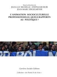 Jean-Luc Richelle et Stéphanie Rubi - L'animation socioculturelle professionnelle, quels rapports au politique ?.