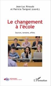 Jean-Luc Rinaudo et Patricia Tavignot - Le changement à l'école - Sources, tensions, effets.