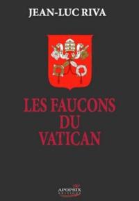 Jean-Luc Riva - Les faucons du Vatican.