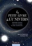 Jean-Luc Robert-Esil et Jacques Paul - Le petit livre de l'Univers - Astéroïdes funestes, trous noirs étranges et ondes mystérieuses..