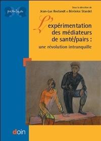 Jean-Luc Roelandt et Bérénice Staedel - L'expérimentation des médiateurs de santé-pairs - Une révolution intranquille.