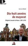 Jean-Luc Roland - Dix-huit années de mayorat - Ottignies-Louvain-la-Neuve : 2001-2018.