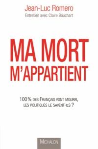 Jean-Luc Romero - Ma mort m'appartient - 100% des français vont mourir, les politiques le savent-ils ?.