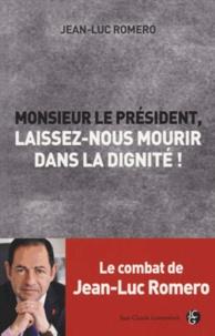 Jean-Luc Romero - Monsieur le Président, laissez-nous mourir dans la dignité !.