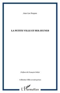 Jean-Luc Roques - La petite ville et ses jeunes.