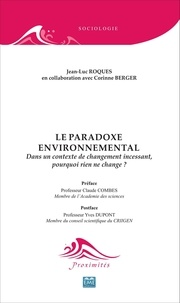 Jean-Luc Roques - Le paradoxe environnemental - Dans un contexte de changement incessant, pourquoi rien ne change ?.
