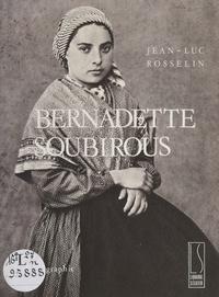 Jean-Luc Rosselin et Joseph de Tinguy - Bernadette Soubirous - Une expérience mystique. Imagier.