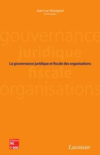 Jean-Luc Rossignol - La gouvernance juridique et fiscale des organisations.