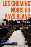 Jean-Luc Russon - Les chemins noirs du pays blanc.