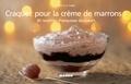 Jean-Luc Sady et Pierre Desgrieux - Craquez pour la crème de marrons ! - 30 recettes d'exquises douceurs.