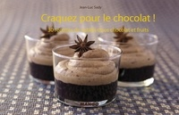 Jean-Luc Sady - Craquez pour le chocolat ! - 30 Recettes de subtils duos chocolat et fruits.