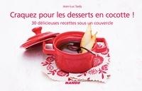 Jean-Luc Sady et Julie Mechali - Craquez pour les desserts en cocotte ! - 30 délicieuses recettes sous un couvercle.