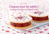 Jean-Luc Sady - Craquez pour les sablés ! - 30 délicieux desserts sur fond de pâte sablée.