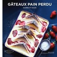 Jean-Luc Sady - Gâteaux pain perdu - Sucrés et salés.