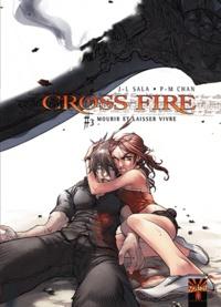 Jean-Luc Sala et Pierre-Mony Chan - Cross Fire Tome 3 : Mourir et laisser vivre.
