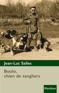 Jean-Luc Salles - Boulo, chien de sanglier.