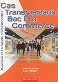 Jean-Luc Salvan et Serge Combes - Cas transversaux 1e et Tle Bac pro commerce.