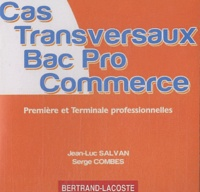 Jean-Luc Salvan et Serge Combes - Cas transversaux Bac pro Commerce 1e et Tle professionnelles - CD-ROM.