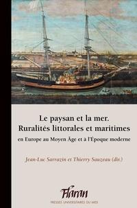 Jean-Luc Sarrazin et Thierry Sauzeau - Le paysan et la mer - Ruralités littorales et maritimes en Europe au Moyen Age et à l'Epoque moderne.