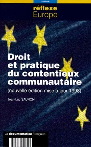 Jean-Luc Sauron - DROIT ET PRATIQUE DU CONTENTIEUX COMMUNAUTAIRE. - Edition mise à jour 1998.