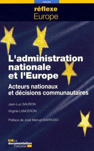 Jean-Luc Sauron et Virginie Lanceron - L'administration nationale et l'Europe - Acteurs nationaux et décisions communautaires.