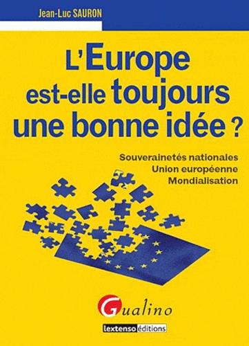 Jean-Luc Sauron - L'Europe est-elle toujours une bonne idée ? - Souverainetés nationales, Union européenne, Mondialisation.