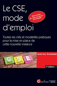 Jean-Luc Scemama - Le CSE, mode d'emploi - Toutes les clés et modalités pratiques permettant la constitution de cette nouvelle instance.