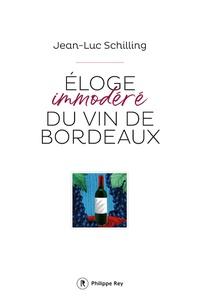 Jean-Luc Schilling - Eloge immodéré du vin de Bordeaux.