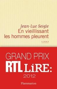 Jean-Luc Seigle - En vieillissant les hommes pleurent.