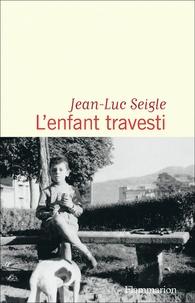 Jean-Luc Seigle - L'enfant travesti.
