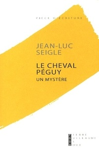 Jean-Luc Seigle - Le cheval Péguy - Un mystère.