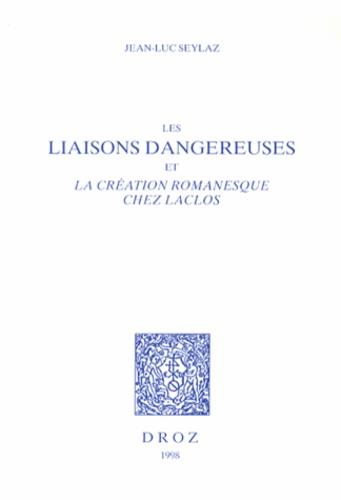Jean-Luc Seylaz - Les Liaisons dangereuses et la création romanesque chez Laclos.