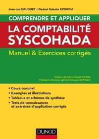 Jean-Luc Siruguet et Dedevi Kakaba Kpokou - Comprendre et appliquer la comptablité Syscohada - Manuel et exercices corrigés.