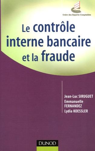 Jean-Luc Siruguet et Emmanuelle Fernandez - Le contrôle interne bancaire et la fraude.