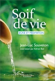 Jean-Luc Souveton et Adrien Bail - Soif de vie, jeûne et méditation.
