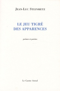 Jean-Luc Steinmetz - Le jeu tigré des apparences.